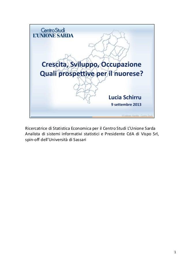 Ricercatrice di Statistica Economica per il Centro Studi L'Unione Sarda Analista di sistemi informativi statistici e Presi...