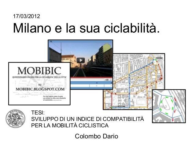 17/03/2012Milano e la sua ciclabilità.      TESI:      SVILUPPO DI UN INDICE DI COMPATIBILITÀ      PER LA MOBILITÀ CICLIST...