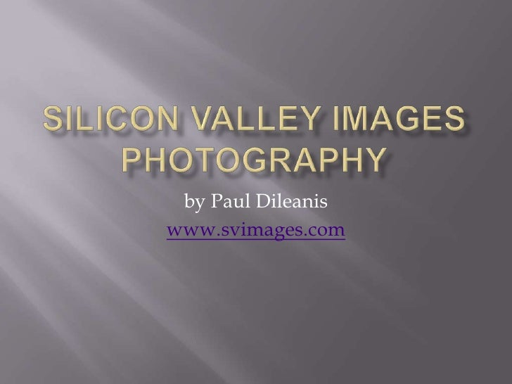 SILICON VALLEY IMAGESPHOTOGRAPHY<br />by Paul Dileanis<br />www.svimages.com<br />