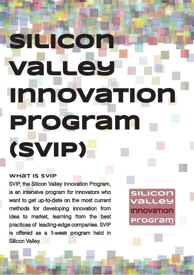 SiliconValleyInnovationProgram(SVIP)What is SVIPSVIP, the Silicon Valley Innovation Program,is an intensive program for in...