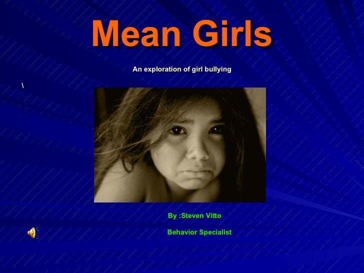 Mean Girls <ul><li>An exploration of girl bullying </li></ul><ul><li> </li></ul><ul><li>By :Steven Vitto </li></ul><ul><li...