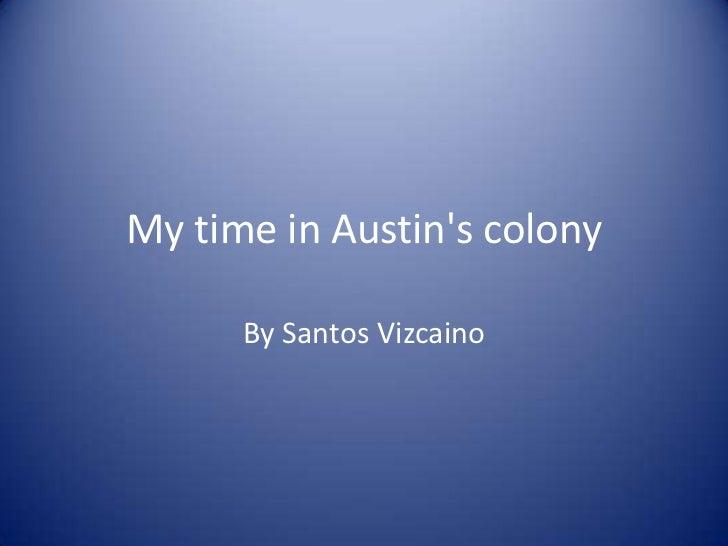 My time in Austins colony      By Santos Vizcaino
