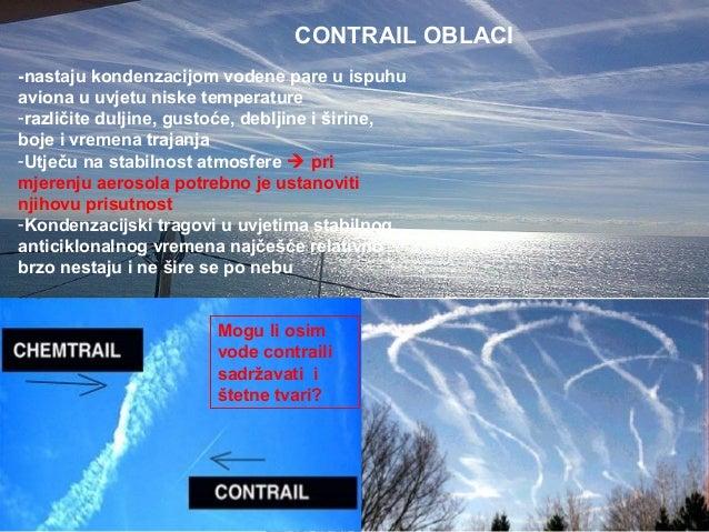 CONTRAIL OBLACI -nastaju kondenzacijom vodene pare u ispuhu aviona u uvjetu niske temperature -različite duljine, gustoće,...