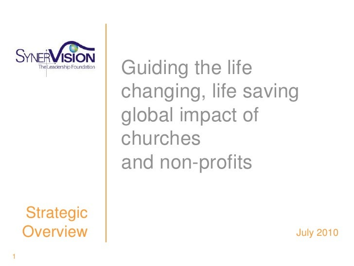 1<br />Guiding the life changing, life saving global impact of churches and non-profits<br /> Strategic Overview<br /> Jul...