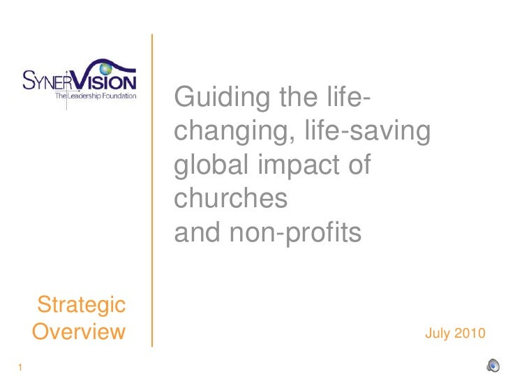 1<br />Guiding the life-changing, life-saving global impact of churches and non-profits<br /> Strategic Overview<br /> Jul...