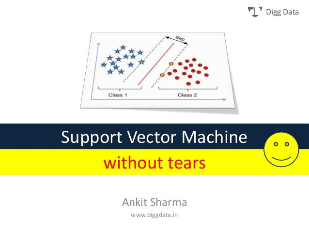 Digg Data Support Vector Machine Ankit Sharma www.diggdata.in without tears