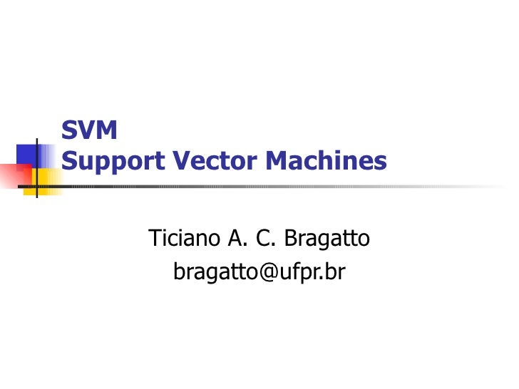 SVM Support Vector Machines Ticiano A. C. Bragatto [email_address]