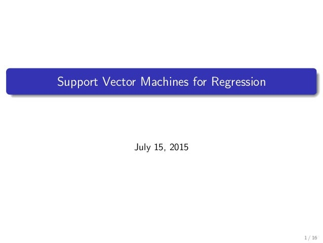 Support Vector Machines for Regression July 15, 2015 1 / 16