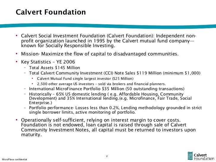 Calvert Foundation <ul><li>Calvert Social Investment Foundation (Calvert Foundation): Independent non-profit organization ...