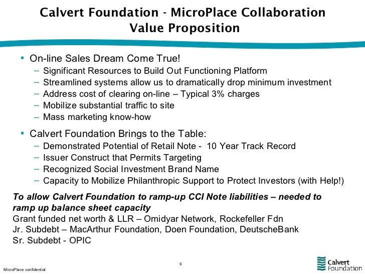 Calvert Foundation - MicroPlace Collaboration  Value Proposition <ul><li>On-line Sales Dream Come True! </li></ul><ul><ul>...
