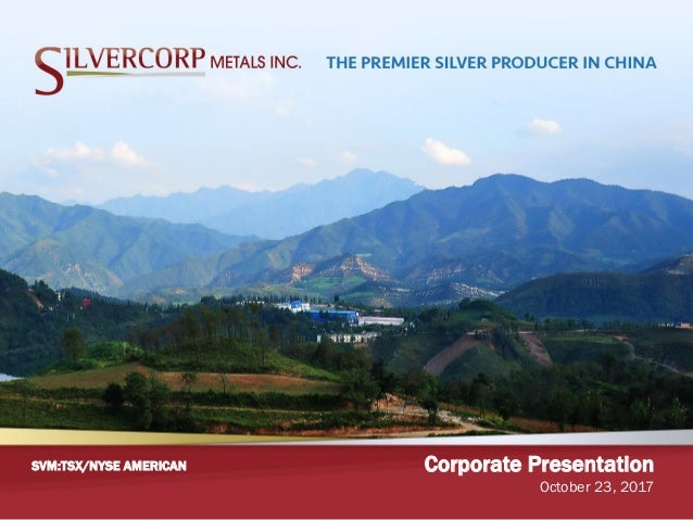 Corporate Presentation October 23, 2017 SVM:TSX/NYSE AMERICAN