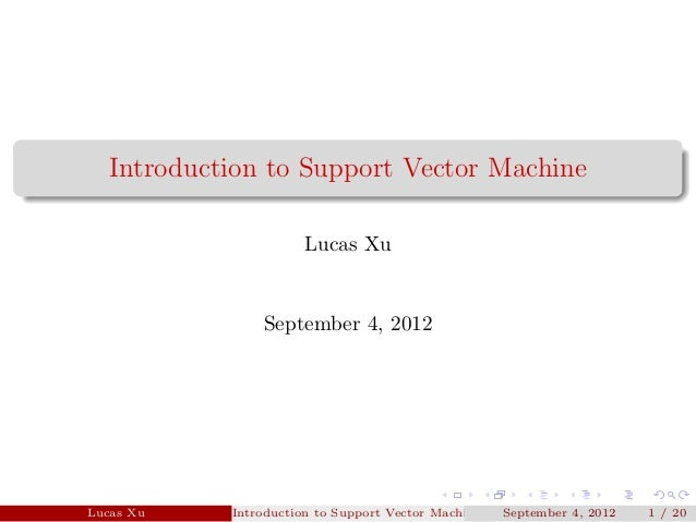 Introduction to Support Vector Machine                       Lucas Xu                September 4, 2012Lucas Xu    Introduc...
