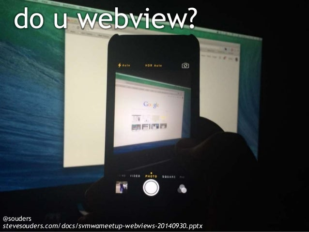 do u webview?  @souders  stevesouders.com/docs/svmwameetup-webviews-20140930.pptx