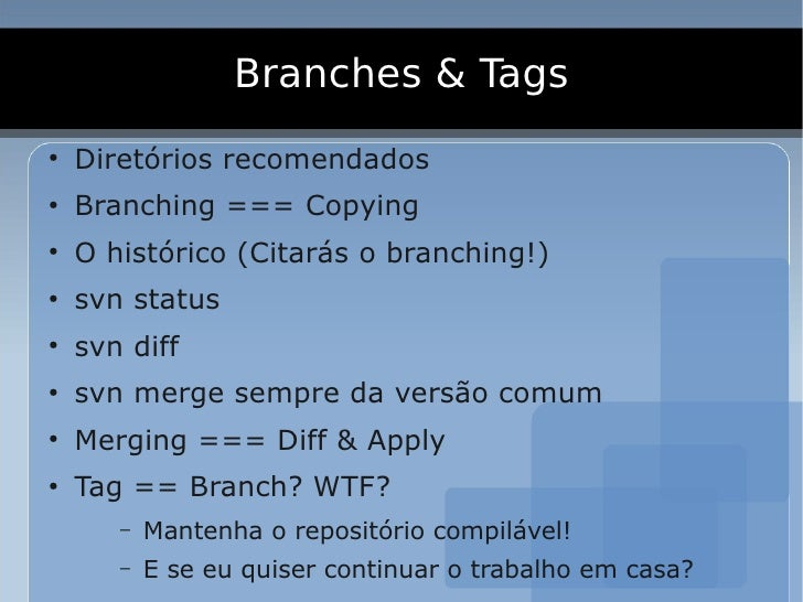 Branches & Tags ●     Diretórios recomendados ●     Branching === Copying ●     O histórico (Citarás o branching!) ●     s...