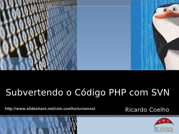 Subvertendo o Código PHP com SVN http://www.slideshare.net/ram.coelho/svnensol   Ricardo Coelho