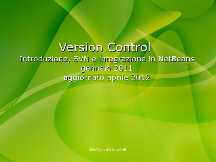 Version ControlIntroduzione, SVN e integrazione in NetBeans               gennaio 2011           aggiornato aprile 2012   ...