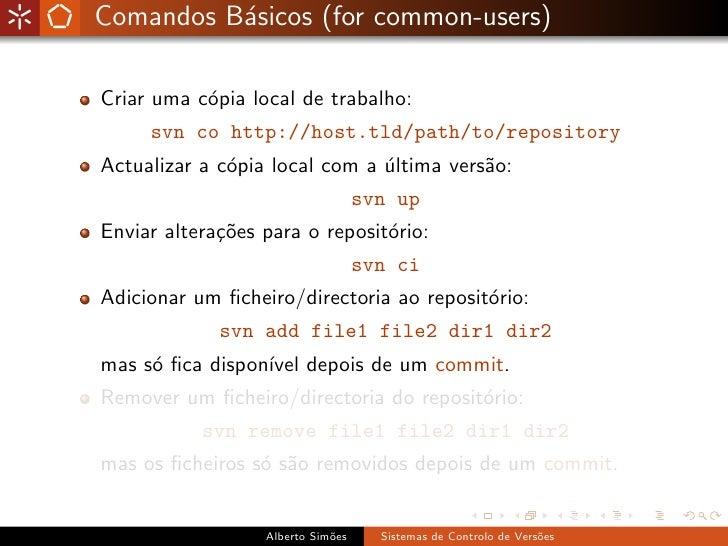 Comandos B´sicos (for common-users)           a  Criar uma c´pia local de trabalho:            o      svn co http://host.t...