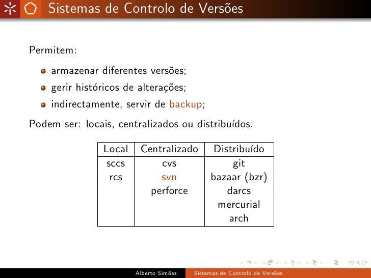 Sistemas de Controlo de Vers˜es                                 o  Permitem:     armazenar diferentes vers˜es;            ...