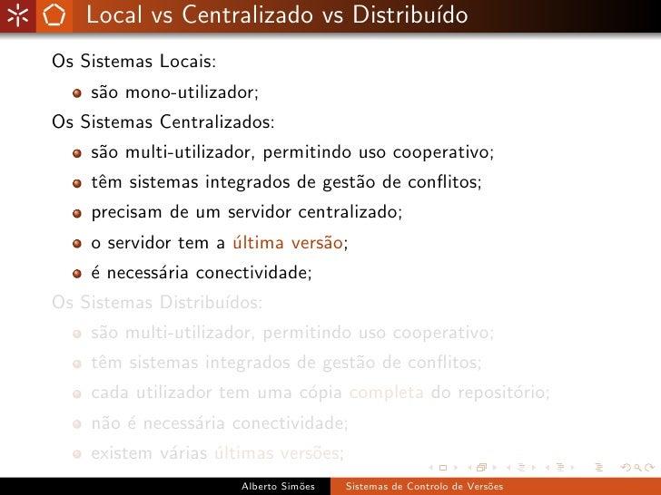 Local vs Centralizado vs Distribu´                                      ıdo Os Sistemas Locais:     s˜o mono-utilizador;  ...