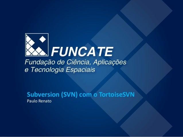 Subversion (SVN) com o TortoiseSVN Paulo Renato