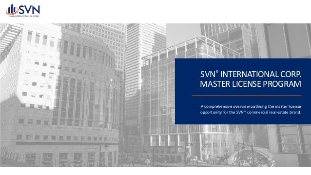 SVN® INTERNATIONAL	CORP. MASTER	LICENSE	PROGRAM A	comprehensive	overview	outlining	the	master	license	 opportunity	for	the...