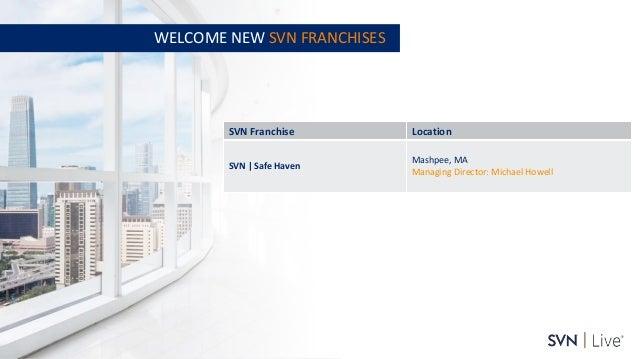 www.svn.com PAGE   WELCOME NEW SVN FRANCHISES SVN Franchise Location SVN   Safe Haven Mashpee, MA Managing Director: Micha...