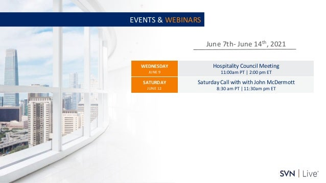 www.svn.com PAGE   June 7th- June 14th, 2021 EVENTS & WEBINARS WEDNESDAY JUNE 9 Hospitality Council Meeting 11:00am PT   2...