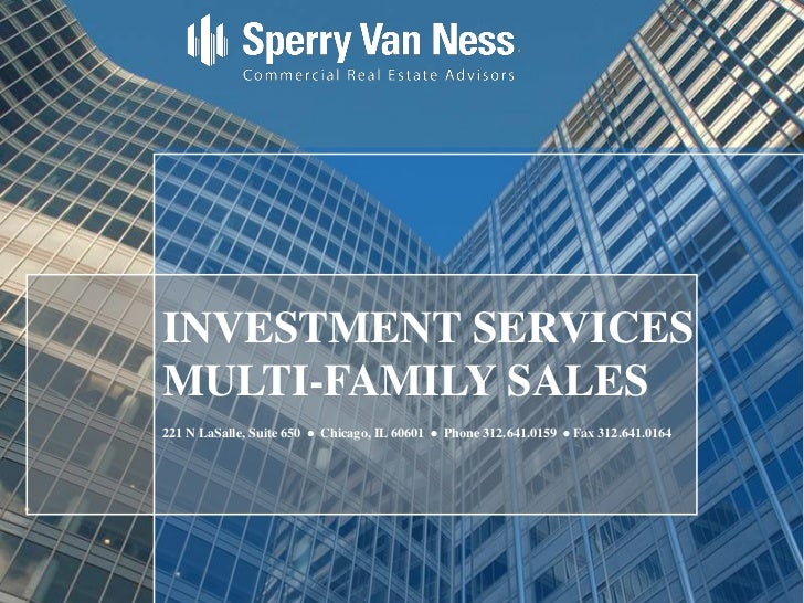 INVESTMENT SERVICESMULTI-FAMILY SALES221 N LaSalle, Suite 650  Chicago, IL 60601  Phone 312.641.0159  Fax 312.641.0164 ...