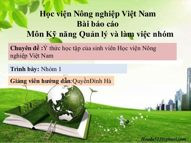 Hoada512@gmail.com Học viện Nông nghiệp Việt Nam Bài báo cáo Môn Kỹ năng Quản lý và làm việc nhóm Chuyên đề...