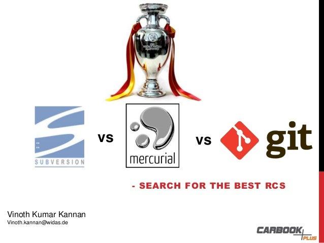 - SEARCH FOR THE BEST RCS vs vs Vinoth Kumar Kannan Vinoth.kannan@widas.de