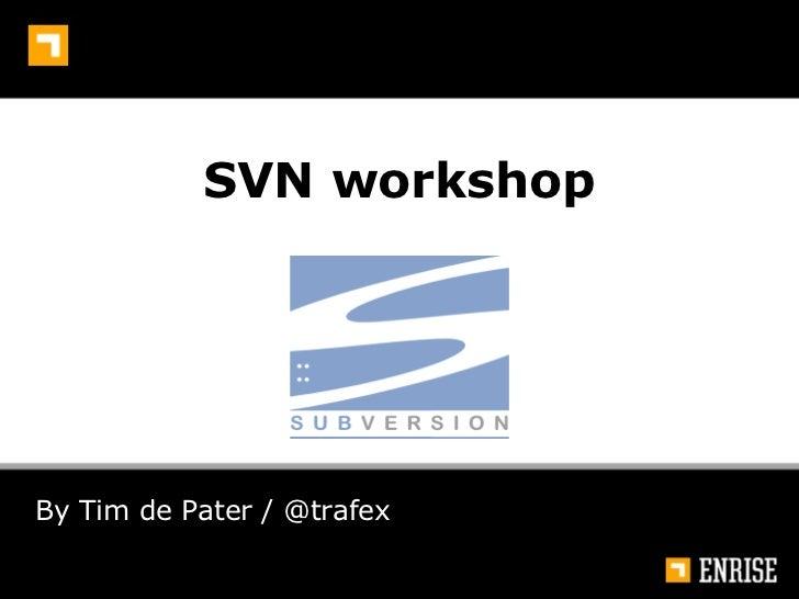 SVN workshop By Tim de Pater / @trafex