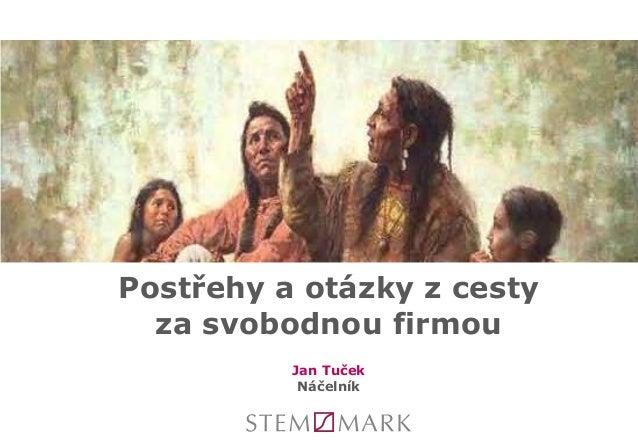 Jan Tuček Náčelník Postřehy a otázky z cesty za svobodnou firmou
