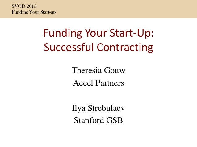 SVOD 2013 Funding Your Start-up 1 Funding Your Start-Up: Successful Contracting Theresia Gouw Accel Partners Ilya Strebula...