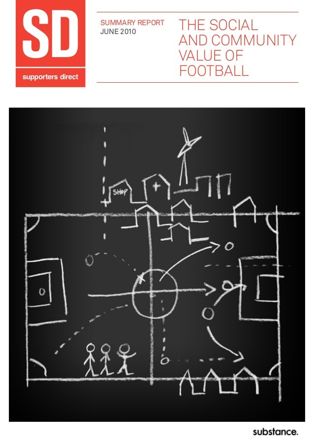 THE SOCIAL AND COMMUNITY VALUE OF FOOTBALL SUMMARY REPORT JUNE 2010
