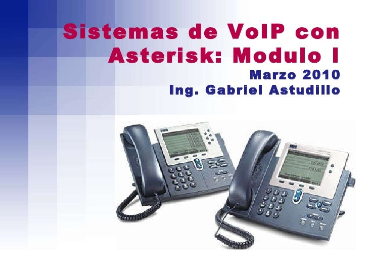Sistemas de VoIP con Asterisk: Modulo I Marzo 2010 Ing. Gabriel Astudillo
