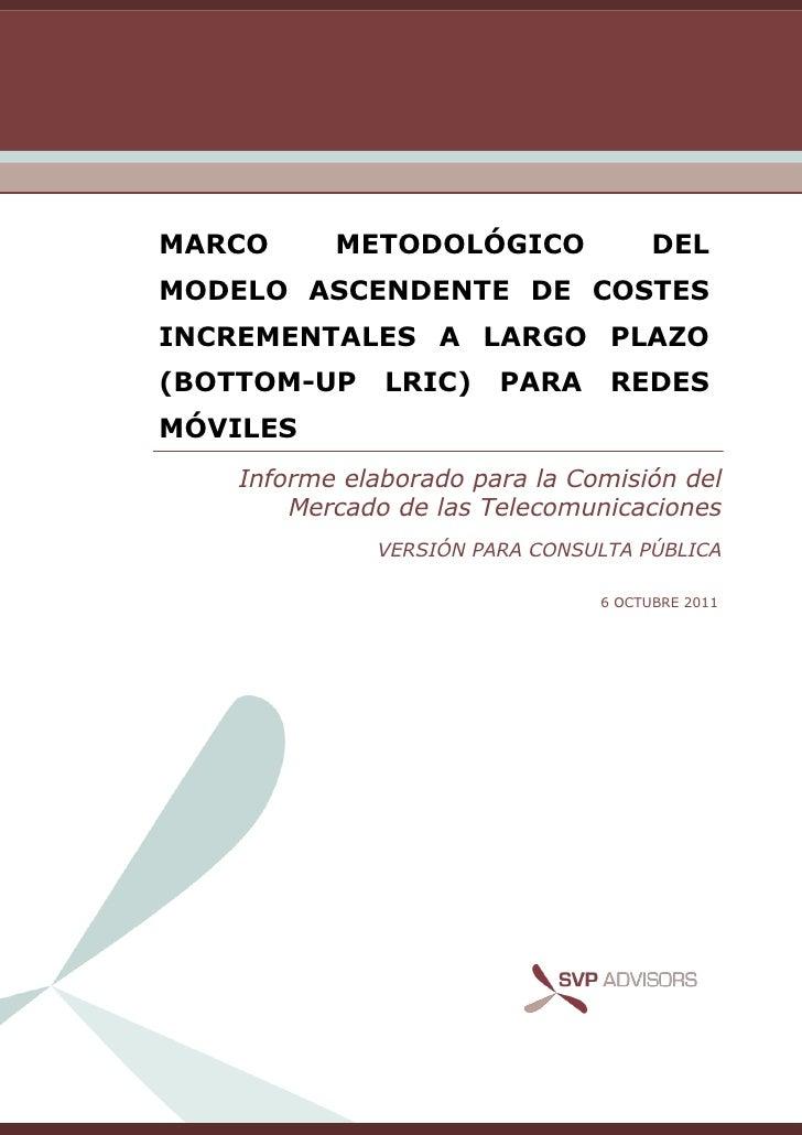 Marco Metodológico para el Modelo Bottom-Up LRIC para redes móviles       MARCO                          METODOLÓGICO     ...