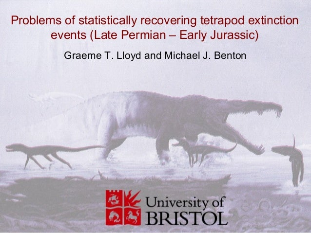 Problems of statistically recovering tetrapod extinction       events (Late Permian – Early Jurassic)          Graeme T. L...