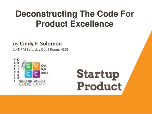 Deconstructing The Code For Product Excellence by Cindy F. Solomon 1:45 PM Saturday Oct 5 Room: 4305