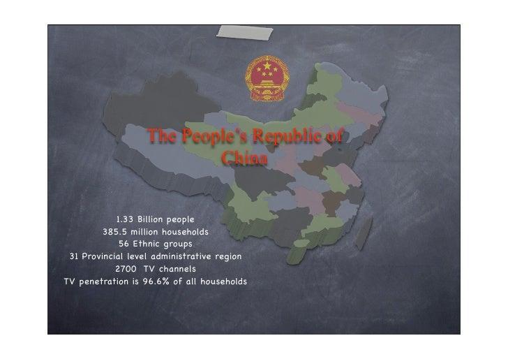 The People's Republic of                           China               1.33 Billion people          385.5 million househol...