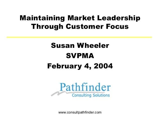 Maintaining Market Leadership  Through Customer Focus       Susan Wheeler          SVPMA      February 4, 2004         www...