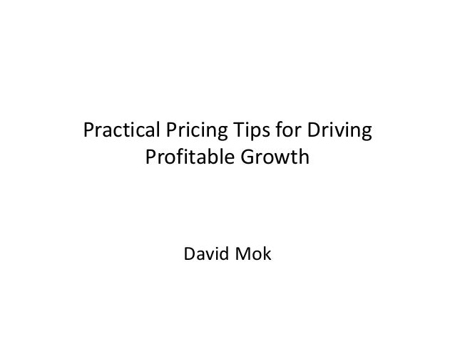 Practical Pricing Tips for Driving       Profitable Growth           David Mok