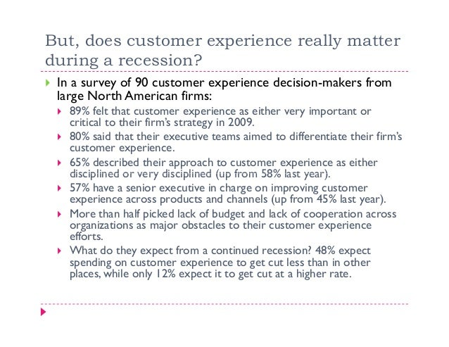 But, does customer experience really matterduring a recession? In a survey of 90 customer experience decision-makers from ...