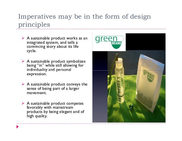 Imperatives may be in the form of designprinciples  A sustainable product works as an  integrated system, and tells a  con...