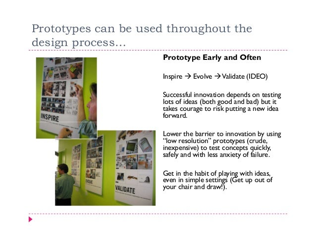 Prototypes can be used throughout thedesign process…                     Prototype Early and Often                     Ins...