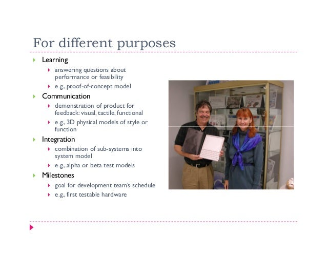 For different purposes Learning     answering questions about     performance or feasibility     e.g., proof-of-concept mo...