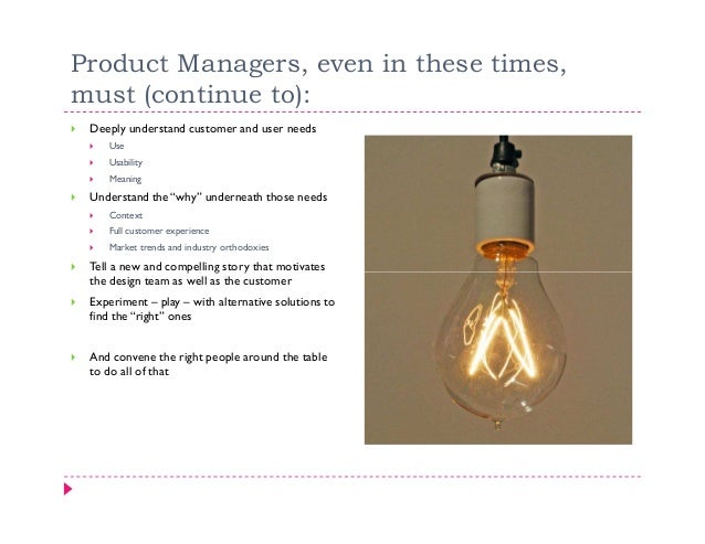 Product Managers, even in these times,must (continue to): Deeply understand customer and user needs    Use    Usability   ...