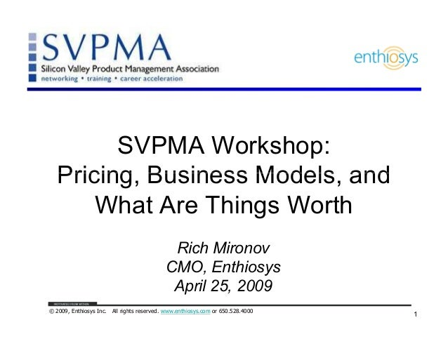 SVPMA Workshop:   Pricing, Business Models, and       What Are Things Worth                                             Ri...