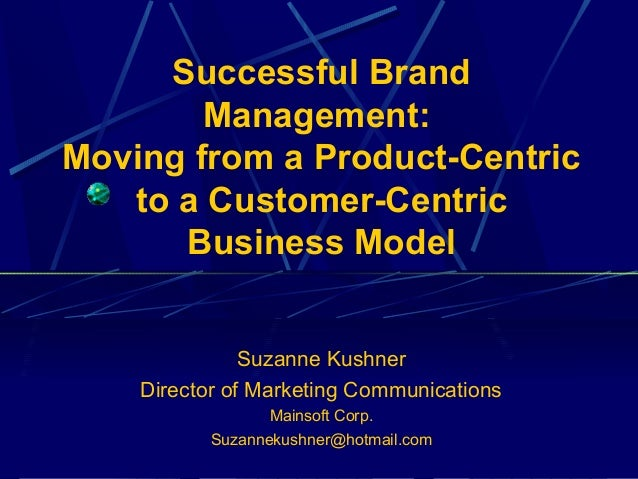 Successful Brand        Management:Moving from a Product-Centric   to a Customer-Centric      Business Model              ...