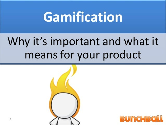 GamificationWhy it's important and what it  means for your product1