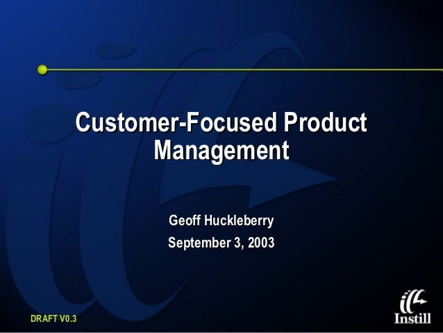 Customer-Focused Product               Management                Geoff Huckleberry                September 3, 2003DRAFT V...